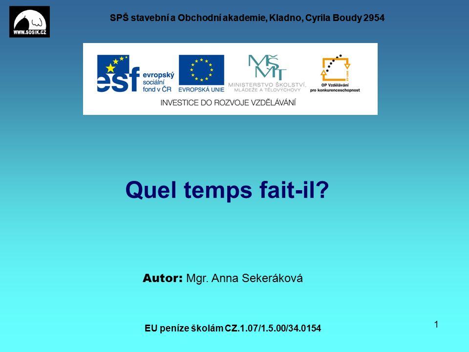 SPŠ stavební a Obchodní akademie, Kladno, Cyrila Boudy 2954 EU peníze školám CZ.1.07/1.5.00/34.0154 1 Quel temps fait-il.