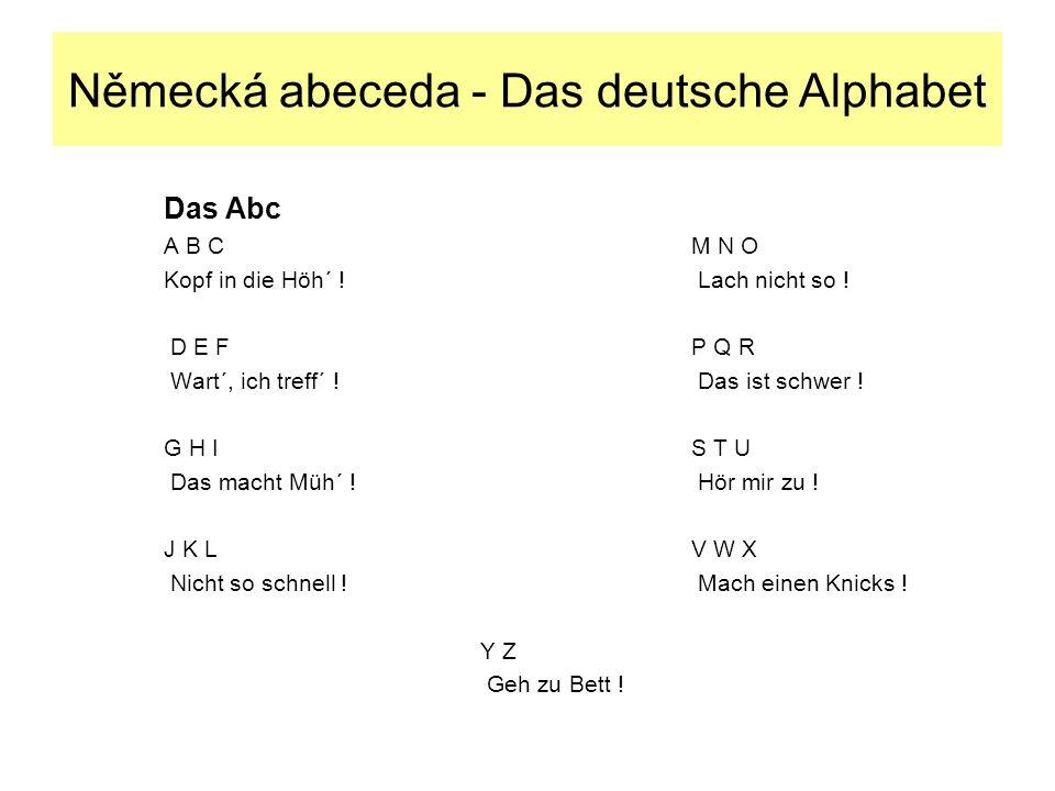 Das Abc A B C M N O Kopf in die Höh´ . Lach nicht so .