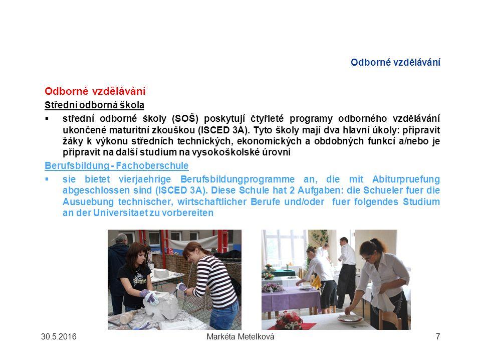 Odborné vzdělávání Střední odborná škola  střední odborné školy (SOŠ) poskytují čtyřleté programy odborného vzdělávání ukončené maturitní zkouškou (ISCED 3A).