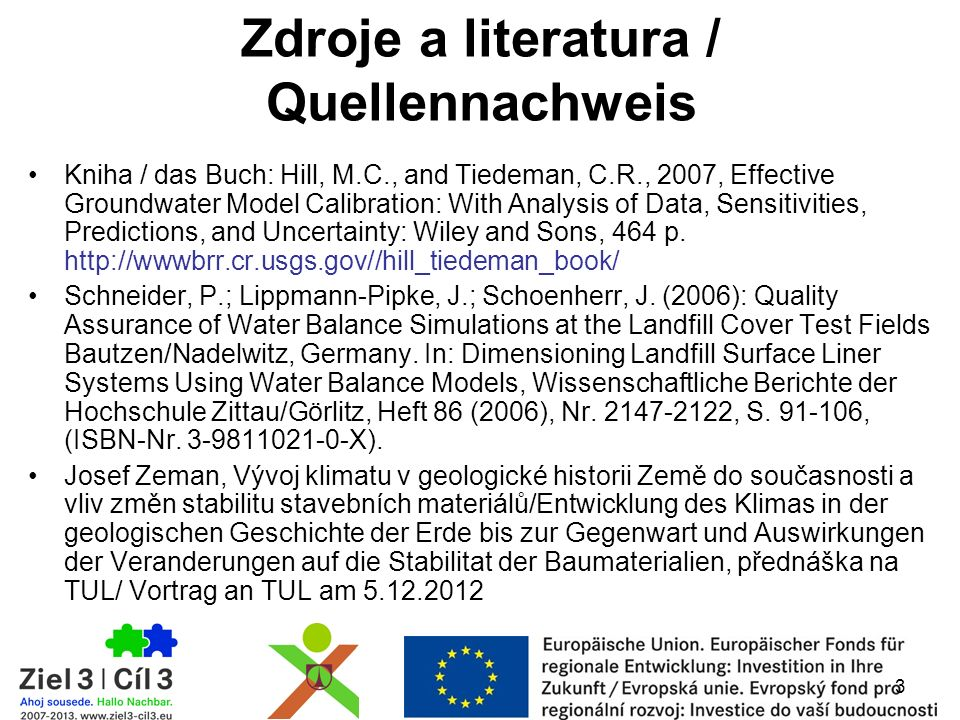 3 Zdroje a literatura / Quellennachweis Kniha / das Buch: Hill, M.C., and Tiedeman, C.R., 2007, Effective Groundwater Model Calibration: With Analysis of Data, Sensitivities, Predictions, and Uncertainty: Wiley and Sons, 464 p.