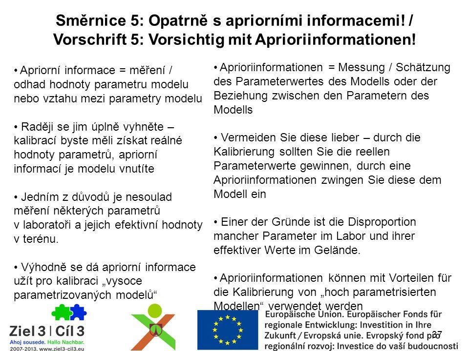 37 Směrnice 5: Opatrně s apriorními informacemi! / Vorschrift 5: Vorsichtig mit Aprioriinformationen! Apriorní informace = měření / odhad hodnoty para