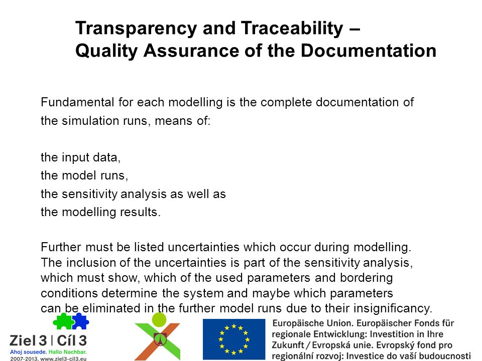 Transparency and Traceability – Quality Assurance of the Documentation Fundamental for each modelling is the complete documentation of the simulation runs, means of: the input data, the model runs, the sensitivity analysis as well as the modelling results.