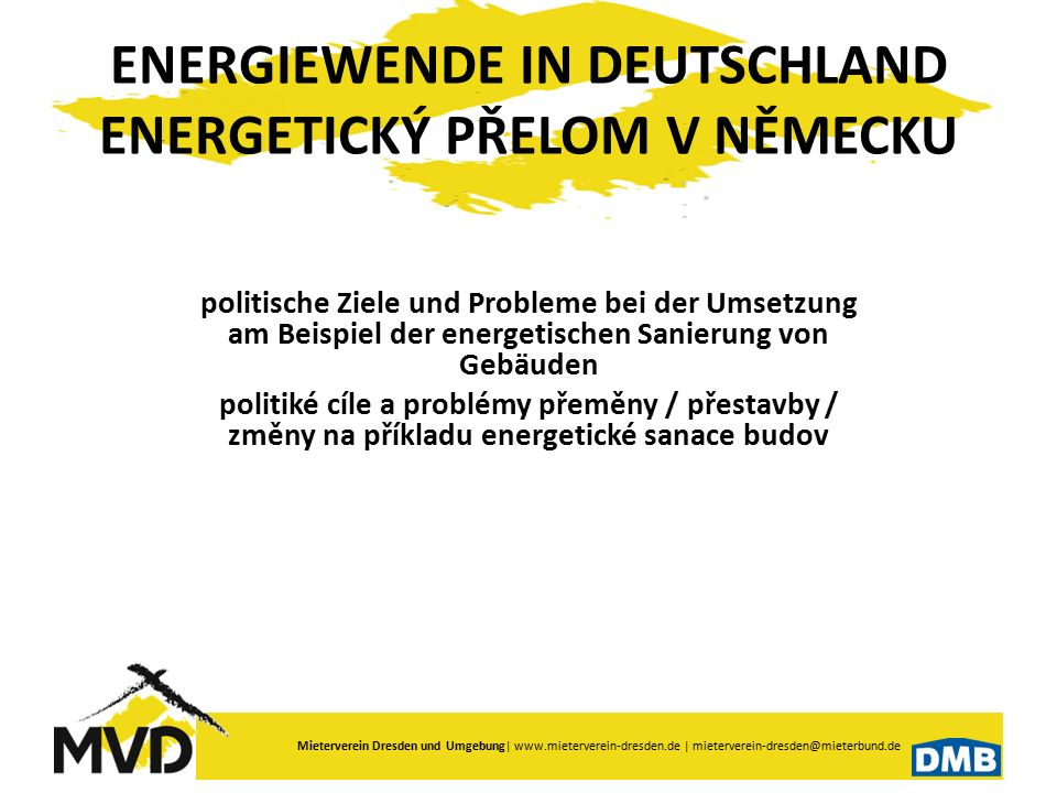 Mieterverein Dresden und Umgebung  www.mieterverein-dresden.de   mieterverein-dresden@mieterbund.de Mieterhöhung nach der energetischer Modernisierung Zvýšení nájmu po energetické modernizaci Vermieter haben die Baukosten nachzuweisen – Als Mieterhöhung sind 11 % der Baukosten für energetische und sonstige Modernisierung zulässig.