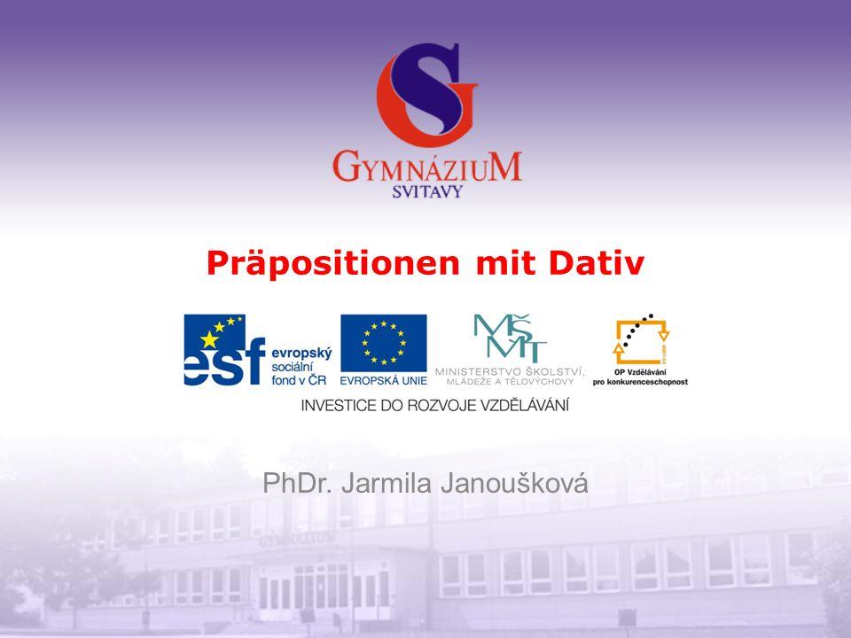 Präpositionen mit Dativ PhDr. Jarmila Janoušková