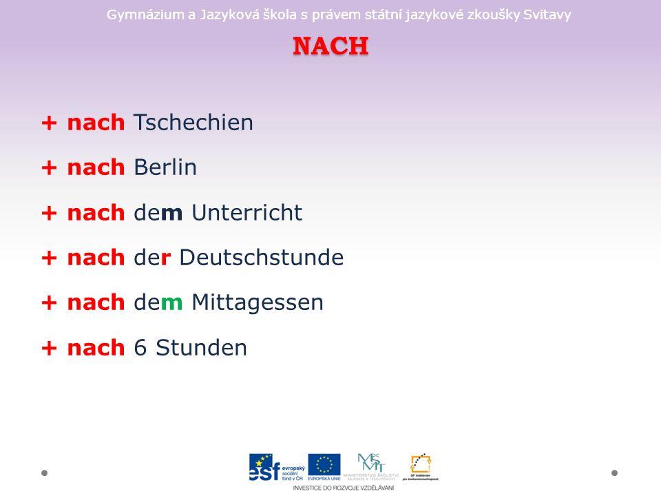 Gymnázium a Jazyková škola s právem státní jazykové zkoušky Svitavy NACH + nach Tschechien + nach Berlin + nach dem Unterricht + nach der Deutschstunde + nach dem Mittagessen + nach 6 Stunden