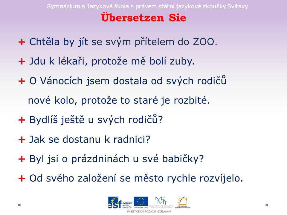 Gymnázium a Jazyková škola s právem státní jazykové zkoušky Svitavy Übersetzen Sie + Chtěla by jít se svým přítelem do ZOO.