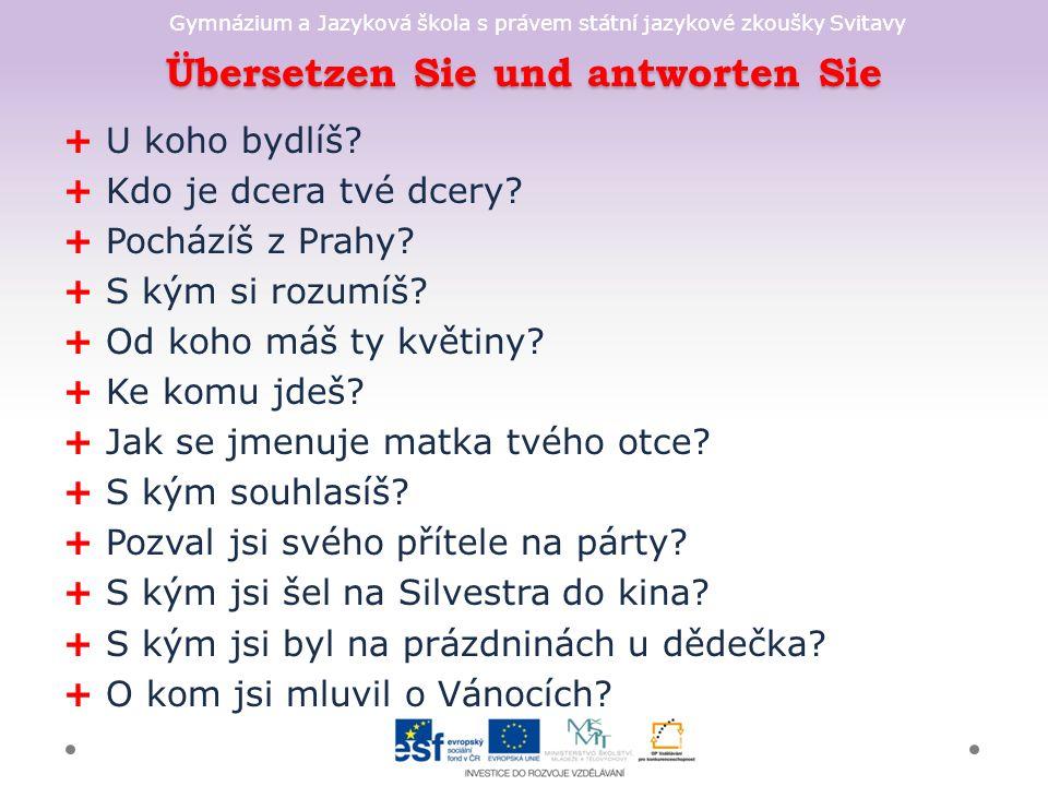 Gymnázium a Jazyková škola s právem státní jazykové zkoušky Svitavy Übersetzen Sie und antworten Sie + U koho bydlíš.
