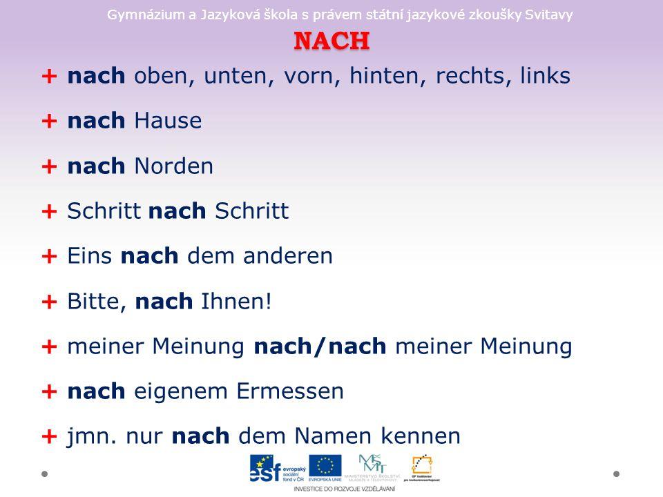 Gymnázium a Jazyková škola s právem státní jazykové zkoušky Svitavy NACH + nach oben, unten, vorn, hinten, rechts, links + nach Hause + nach Norden + Schritt nach Schritt + Eins nach dem anderen + Bitte, nach Ihnen.