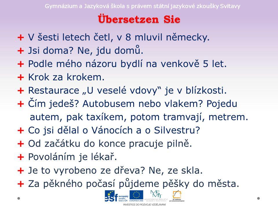 Gymnázium a Jazyková škola s právem státní jazykové zkoušky Svitavy Übersetzen Sie + V šesti letech četl, v 8 mluvil německy.