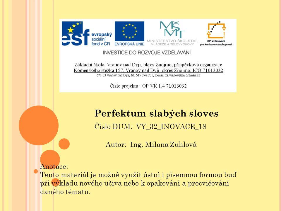 Číslo DUM: VY_32_INOVACE_18 Autor: Ing. Milana Zuhlová Anotace: Tento materiál je možné využít ústní i písemnou formou buď při výkladu nového učiva ne