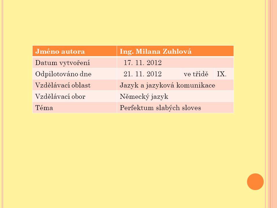 Jméno autoraIng. Milana Zuhlová Datum vytvoření 17. 11. 2012 Odpilotováno dne 21. 11. 2012ve tříděIX. Vzdělávací oblastJazyk a jazyková komunikace Vzd