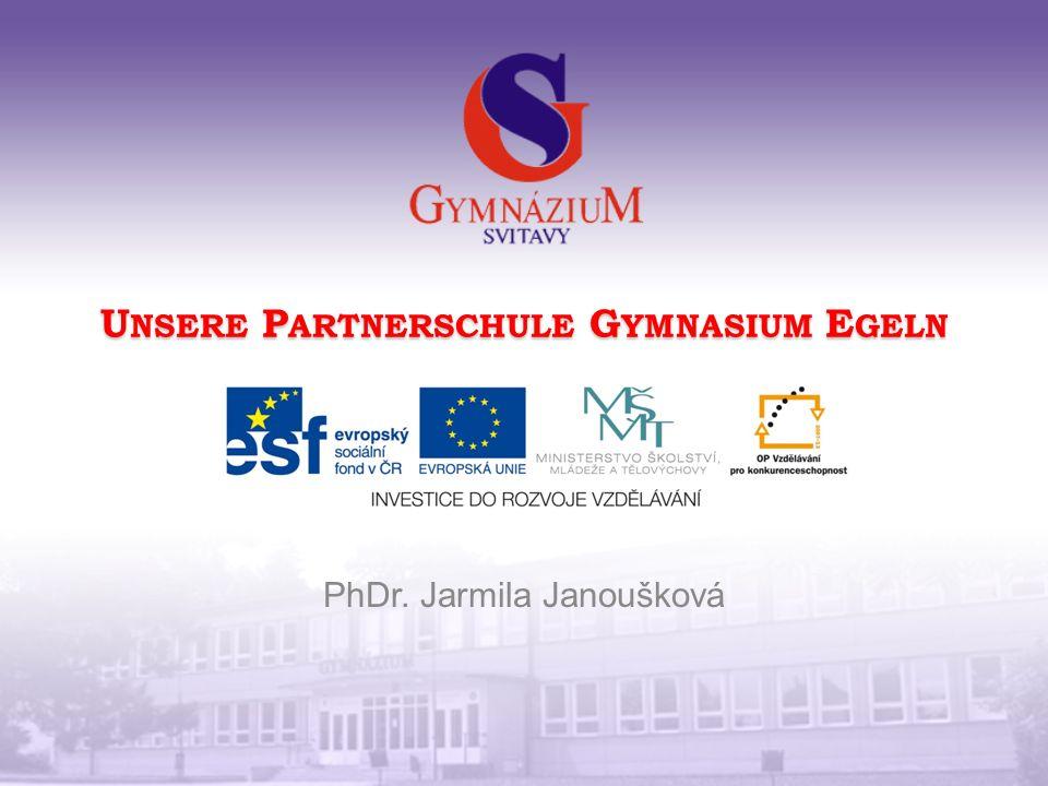 U NSERE P ARTNERSCHULE G YMNASIUM E GELN PhDr. Jarmila Janoušková
