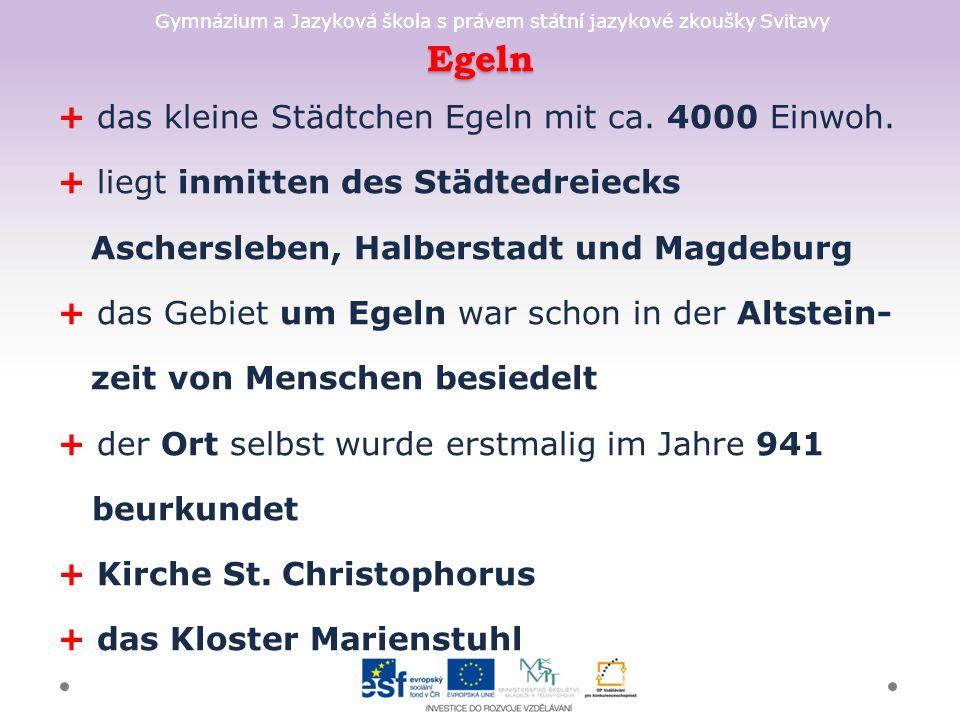 Gymnázium a Jazyková škola s právem státní jazykové zkoušky Svitavy Egeln + das kleine Städtchen Egeln mit ca.