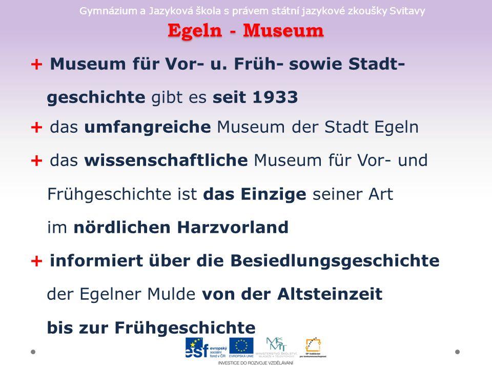 Gymnázium a Jazyková škola s právem státní jazykové zkoušky Svitavy Egeln - Museum + Museum für Vor- u.
