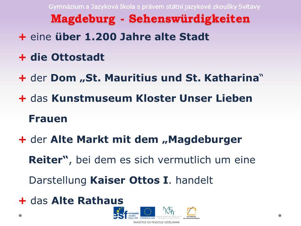 "Gymnázium a Jazyková škola s právem státní jazykové zkoušky Svitavy Magdeburg - Sehenswürdigkeiten + eine über 1.200 Jahre alte Stadt + die Ottostadt + der Dom ""St."