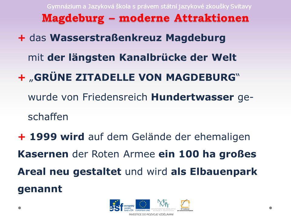 """Gymnázium a Jazyková škola s právem státní jazykové zkoušky Svitavy Magdeburg – moderne Attraktionen + das Wasserstraßenkreuz Magdeburg mit der längsten Kanalbrücke der Welt + """"GRÜNE ZITADELLE VON MAGDEBURG wurde von Friedensreich Hundertwasser ge- schaffen + 1999 wird auf dem Gelände der ehemaligen Kasernen der Roten Armee ein 100 ha großes Areal neu gestaltet und wird als Elbauenpark genannt"""
