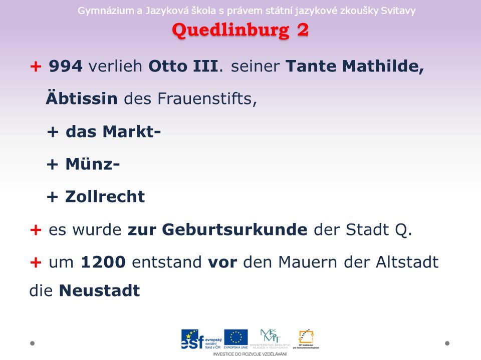 Gymnázium a Jazyková škola s právem státní jazykové zkoušky Svitavy Quedlinburg 2 + 994 verlieh Otto III.