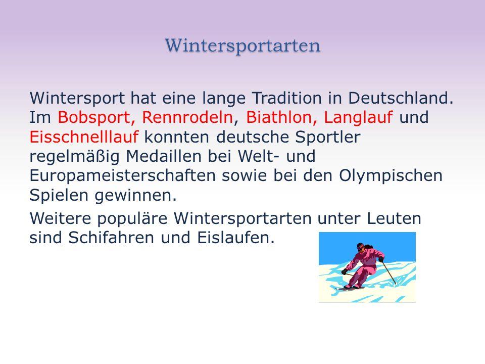 Wintersportarten Wintersport hat eine lange Tradition in Deutschland. Im Bobsport, Rennrodeln, Biathlon, Langlauf und Eisschnelllauf konnten deutsche
