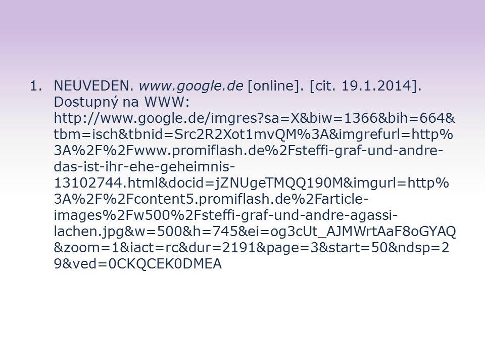 1.NEUVEDEN. www.google.de [online]. [cit. 19.1.2014]. Dostupný na WWW: http://www.google.de/imgres?sa=X&biw=1366&bih=664& tbm=isch&tbnid=Src2R2Xot1mvQ
