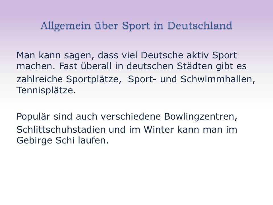 Allgemein über Sport in Deutschland Man kann sagen, dass viel Deutsche aktiv Sport machen. Fast überall in deutschen Städten gibt es zahlreiche Sportp