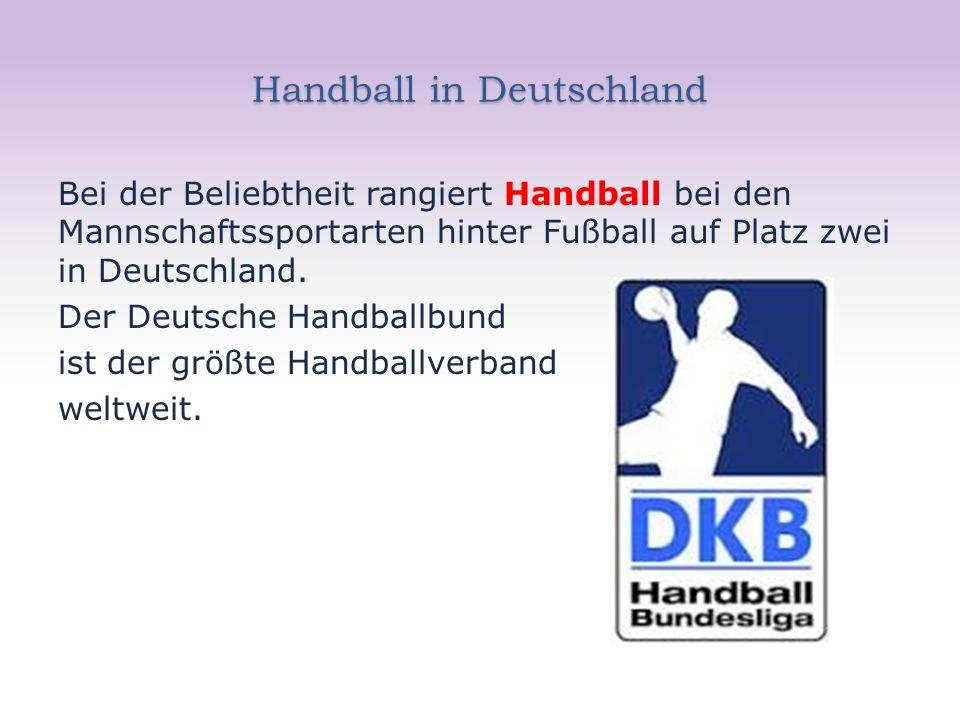 Handball in Deutschland Bei der Beliebtheit rangiert Handball bei den Mannschaftssportarten hinter Fußball auf Platz zwei in Deutschland.