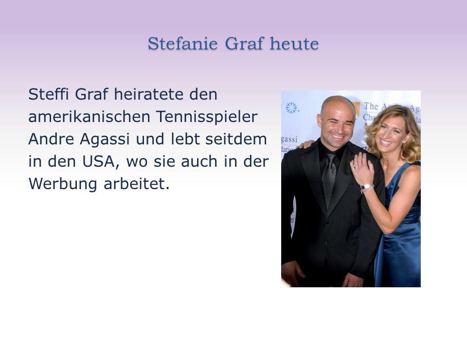 Stefanie Graf heute Steffi Graf heiratete den amerikanischen Tennisspieler Andre Agassi und lebt seitdem in den USA, wo sie auch in der Werbung arbeitet.