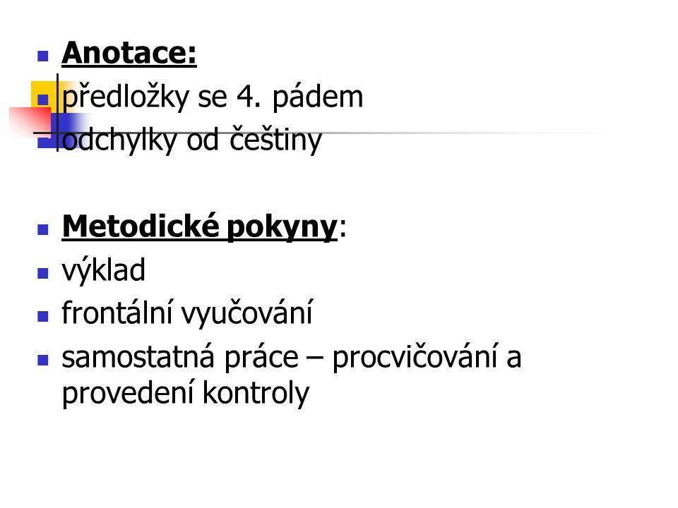 Anotace: předložky se 4. pádem odchylky od češtiny Metodické pokyny: výklad frontální vyučování samostatná práce – procvičování a provedení kontroly