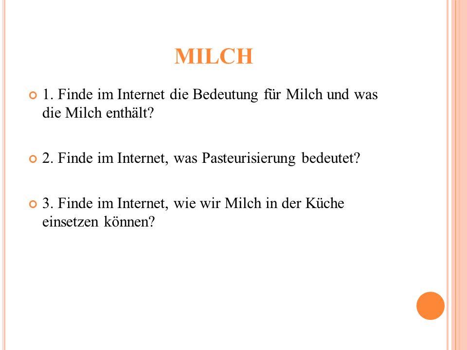 MILCH 1. Finde im Internet die Bedeutung für Milch und was die Milch enthält.