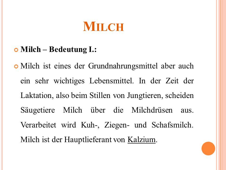 M ILCH Milch – Bedeutung I.: Milch ist eines der Grundnahrungsmittel aber auch ein sehr wichtiges Lebensmittel.