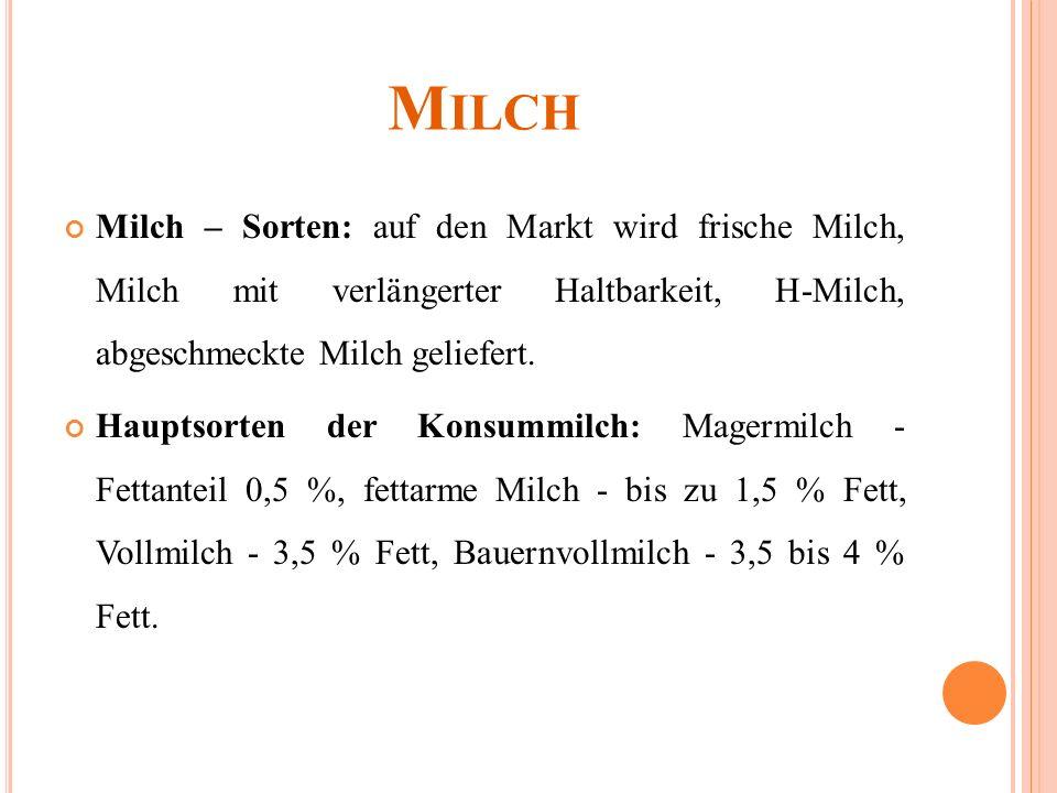 M ILCH Milch – Sorten: auf den Markt wird frische Milch, Milch mit verlängerter Haltbarkeit, H-Milch, abgeschmeckte Milch geliefert.