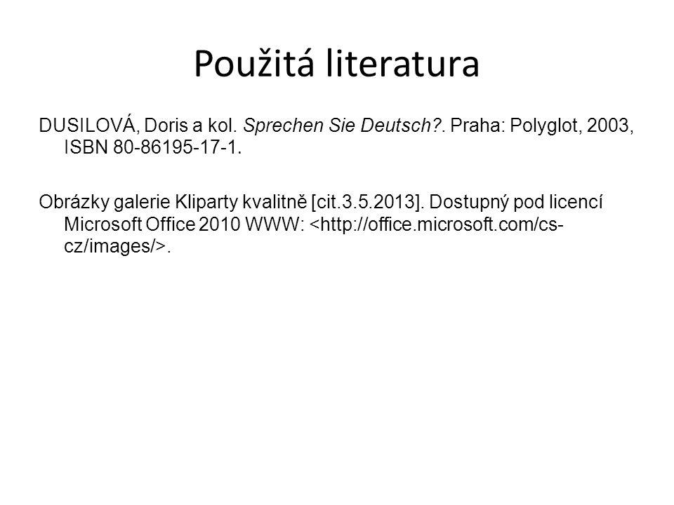 Použitá literatura DUSILOVÁ, Doris a kol. Sprechen Sie Deutsch?. Praha: Polyglot, 2003, ISBN 80-86195-17-1. Obrázky galerie Kliparty kvalitně [cit.3.5