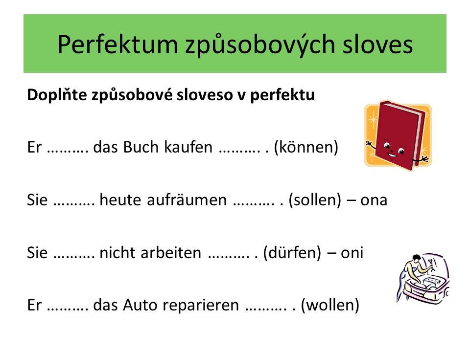 Perfektum způsobových sloves Doplňte způsobové sloveso v perfektu Er ………. das Buch kaufen ……….. (können) Sie ………. heute aufräumen ……….. (sollen) – ona