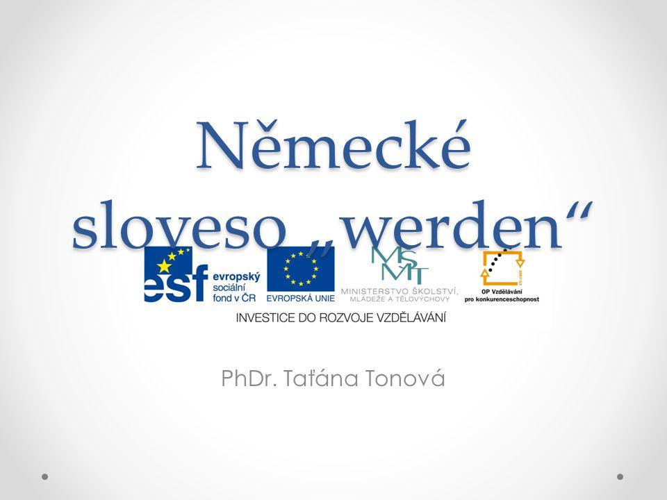 """Německé sloveso """"werden PhDr. Taťána Tonová"""