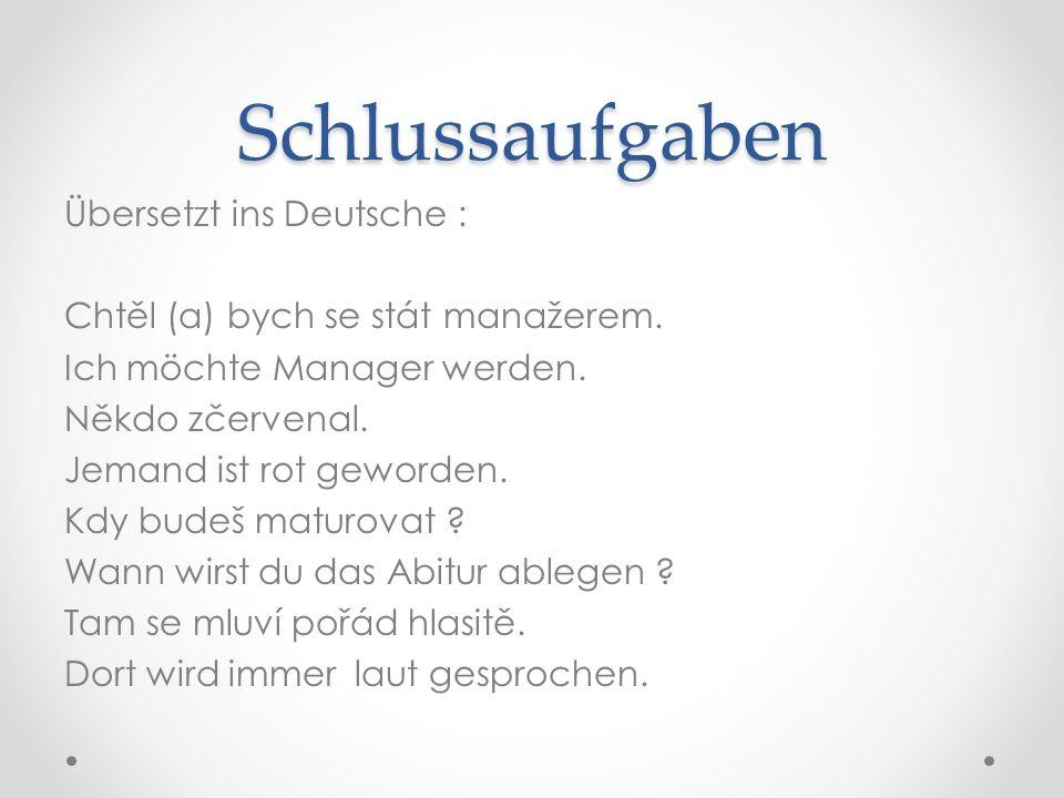 Schlussaufgaben Übersetzt ins Deutsche : Chtěl (a) bych se stát manažerem.