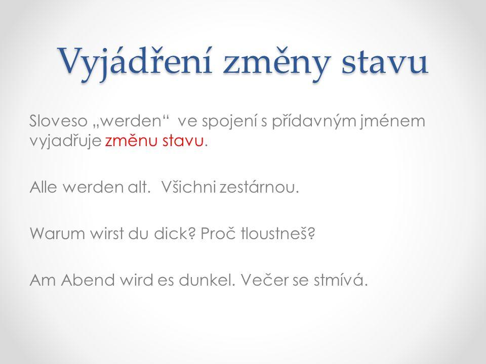 """Vyjádření změny stavu Sloveso """"werden ve spojení s přídavným jménem vyjadřuje změnu stavu."""