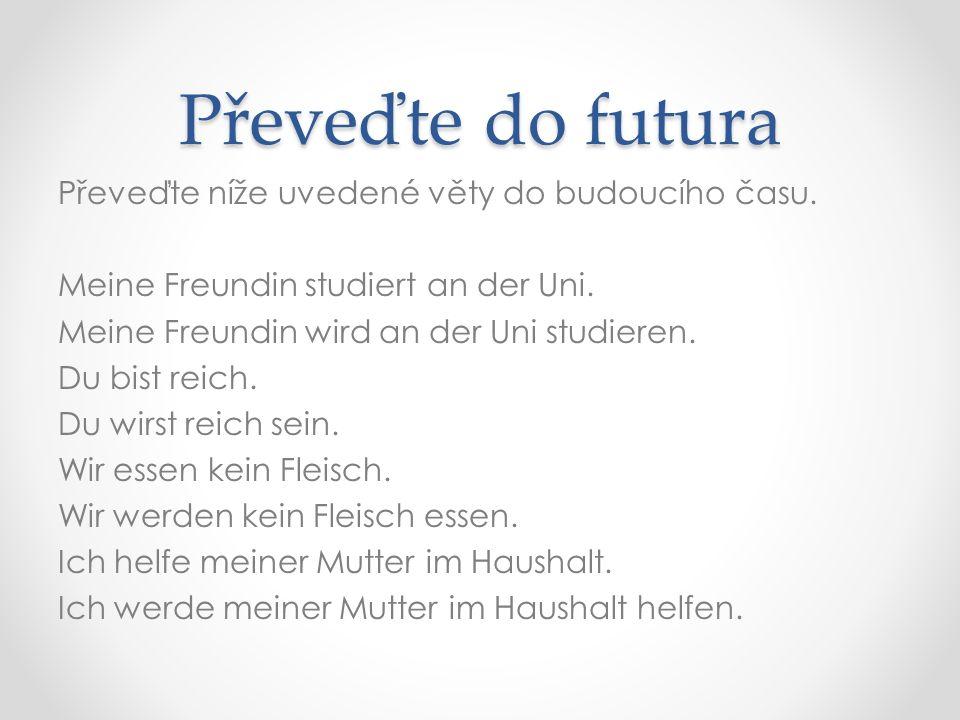 Převeďte do futura Převeďte níže uvedené věty do budoucího času.
