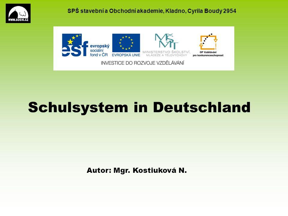 SPŠ stavební a Obchodní akademie, Kladno, Cyrila Boudy 2954 Schulsystem in Deutschland Autor: Mgr.