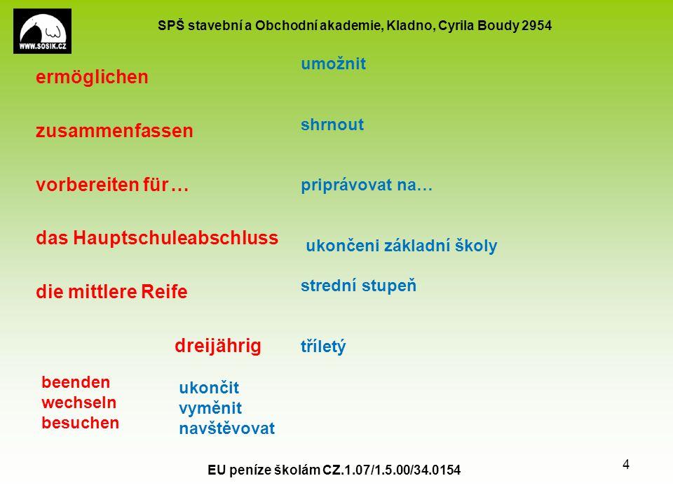 SPŠ stavební a Obchodní akademie, Kladno, Cyrila Boudy 2954 Mit sechs oder sieben Jahren kommen die Kinder in die Schule.