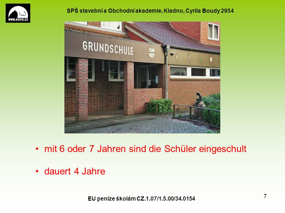 SPŠ stavební a Obchodní akademie, Kladno, Cyrila Boudy 2954 EU peníze školám CZ.1.07/1.5.00/34.0154 7 mit 6 oder 7 Jahren sind die Schüler eingeschult dauert 4 Jahre
