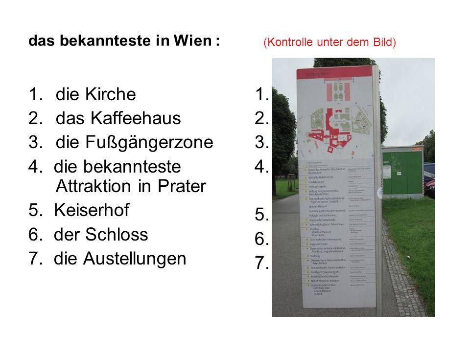 das bekannteste in Wien : (Kontrolle unter dem Bild) 1.die Kirche 2.das Kaffeehaus 3.die Fußgängerzone 4.