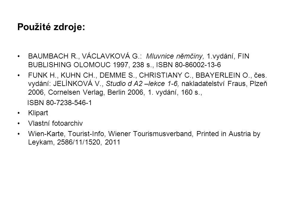 Použité zdroje: BAUMBACH R., VÁCLAVKOVÁ G.: Mluvnice němčiny, 1.vydání, FIN BUBLISHING OLOMOUC 1997, 238 s., ISBN 80-86002-13-6 FUNK H., KUHN CH., DEMME S., CHRISTIANY C., BBAYERLEIN O., čes.