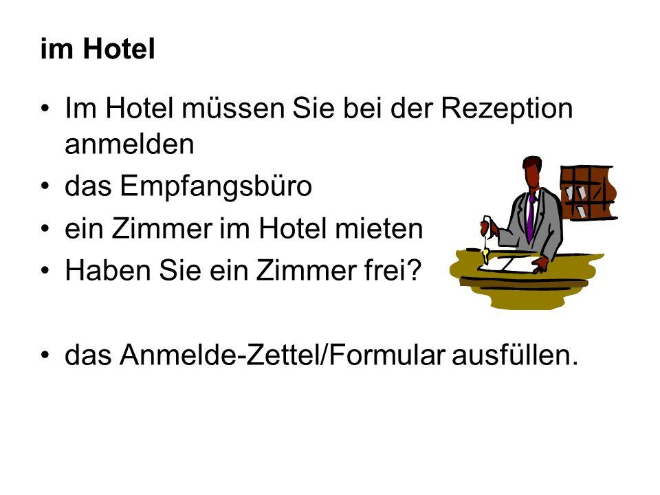 im Hotel Im Hotel müssen Sie bei der Rezeption anmelden das Empfangsbüro ein Zimmer im Hotel mieten Haben Sie ein Zimmer frei.