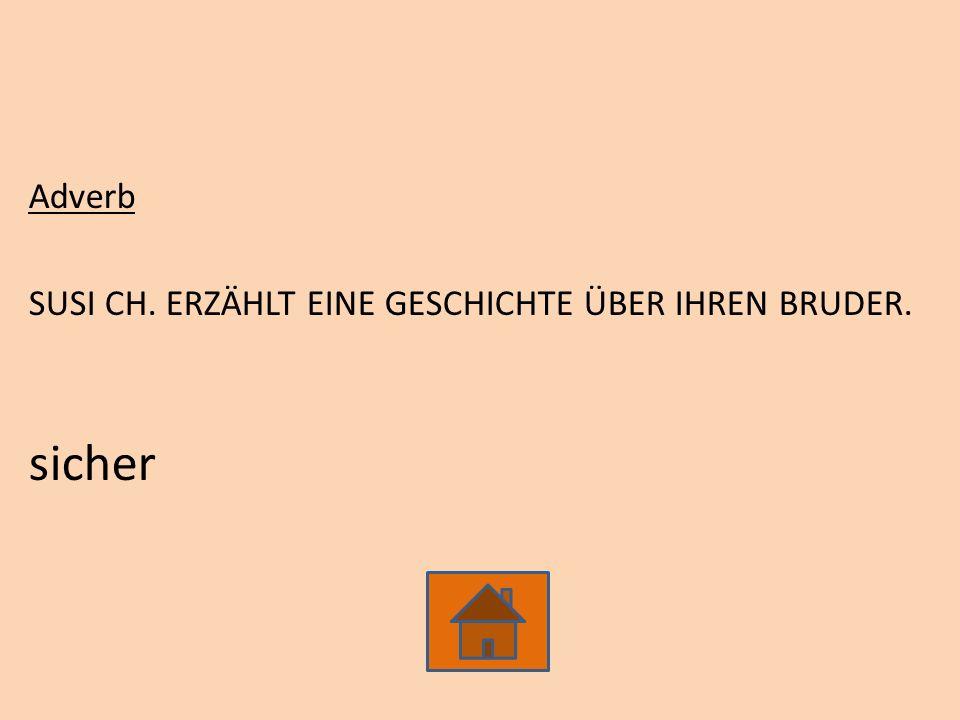 Adverb SUSI CH. ERZÄHLT EINE GESCHICHTE ÜBER IHREN BRUDER. sicher
