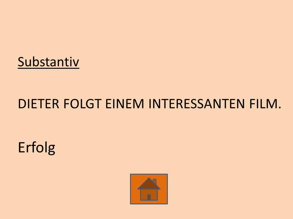 Substantiv DIETER FOLGT EINEM INTERESSANTEN FILM. Erfolg