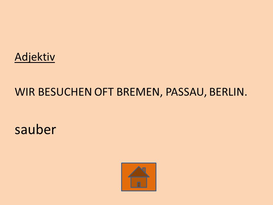 Adjektiv WIR BESUCHEN OFT BREMEN, PASSAU, BERLIN. sauber