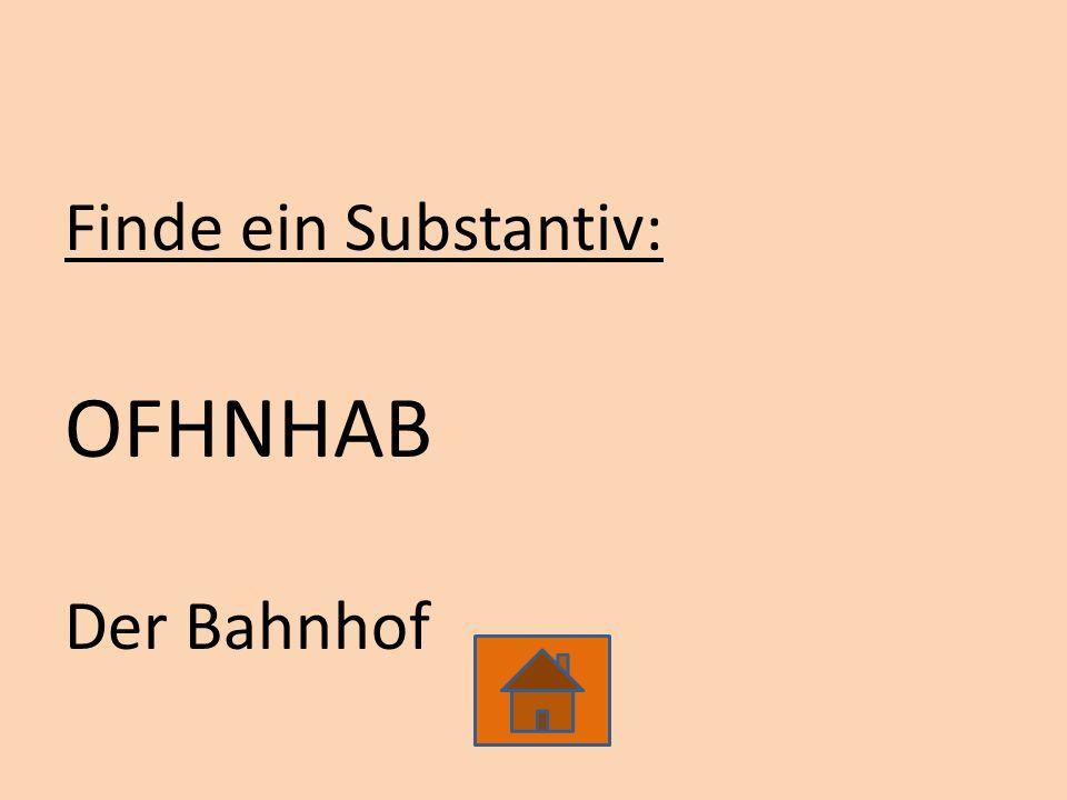 Finde ein Substantiv: OFHNHAB Der Bahnhof