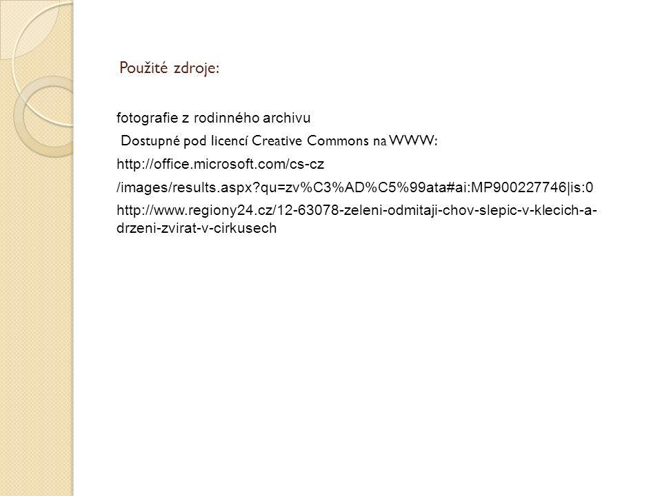 Použité zdroje: fotografie z rodinného archivu Dostupné pod licencí Creative Commons na WWW: http://office.microsoft.com/cs-cz /images/results.aspx qu=zv%C3%AD%C5%99ata#ai:MP900227746|is:0 http://www.regiony24.cz/12-63078-zeleni-odmitaji-chov-slepic-v-klecich-a- drzeni-zvirat-v-cirkusech
