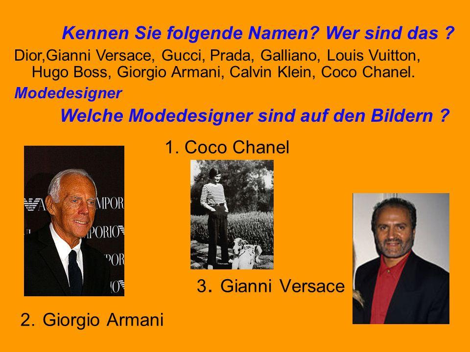 1. Coco Chanel 3. Gianni Versace 2. Giorgio Armani Kennen Sie folgende Namen.