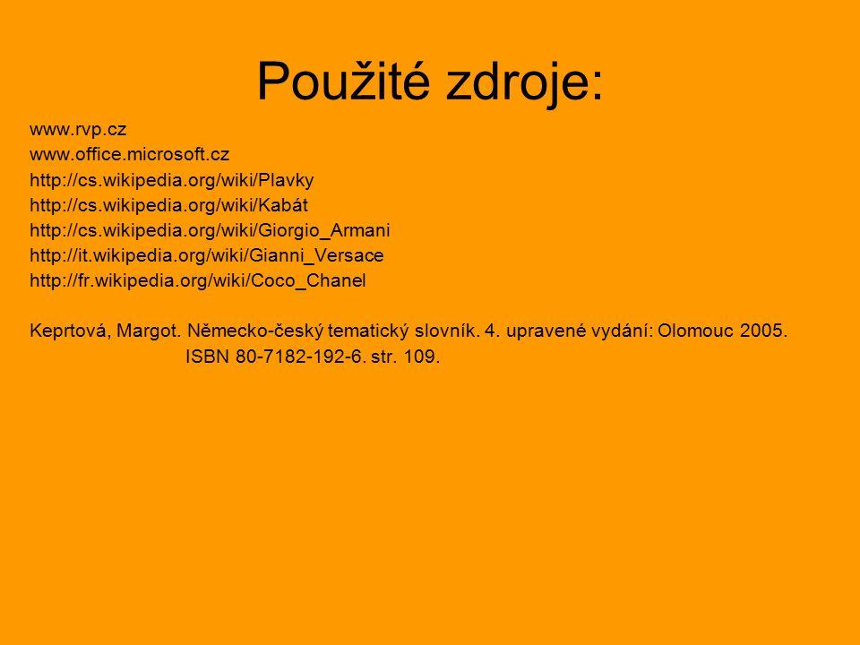 Použité zdroje: www.rvp.cz www.office.microsoft.cz http://cs.wikipedia.org/wiki/Plavky http://cs.wikipedia.org/wiki/Kabát http://cs.wikipedia.org/wiki/Giorgio_Armani http://it.wikipedia.org/wiki/Gianni_Versace http://fr.wikipedia.org/wiki/Coco_Chanel Keprtová, Margot.