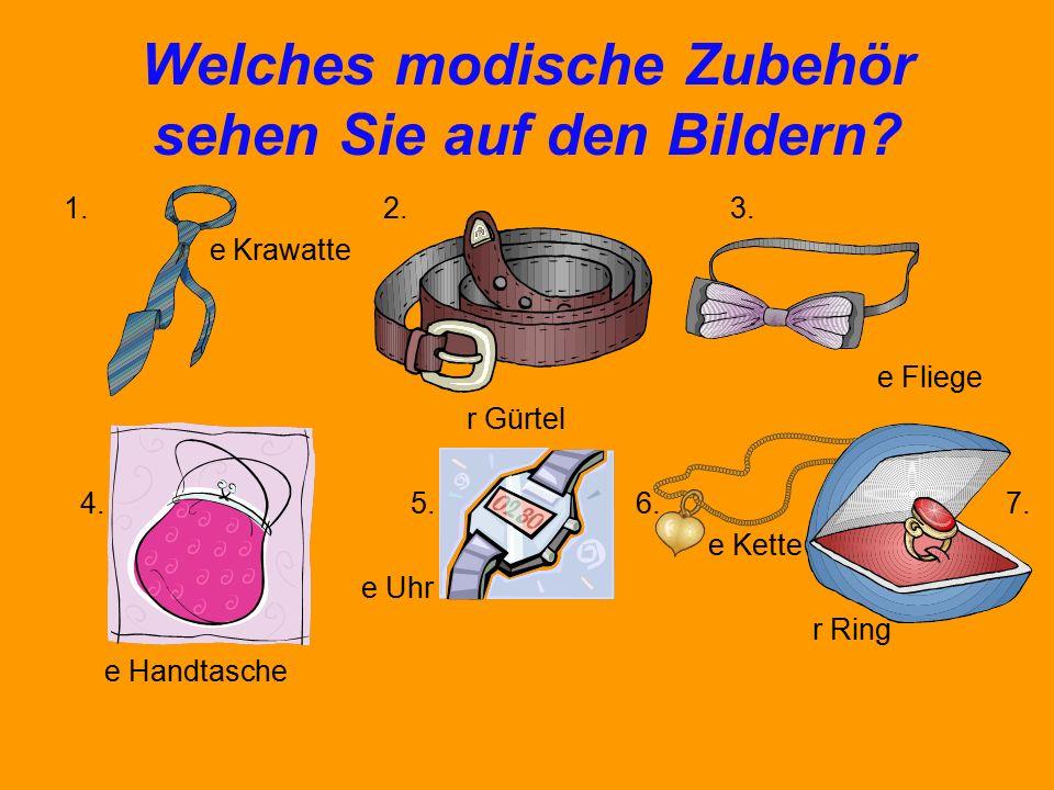 Welches modische Zubehör sehen Sie auf den Bildern? 1. 2. 3. e Krawatte e Fliege r Gürtel 4. 5. 6. 7. e Kette e Uhr r Ring e Handtasche